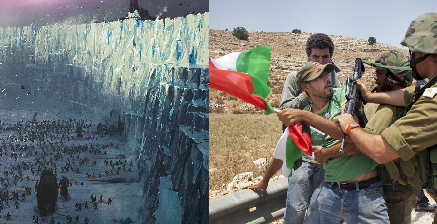 Wildling vs Nights Watch, Israel Palestine